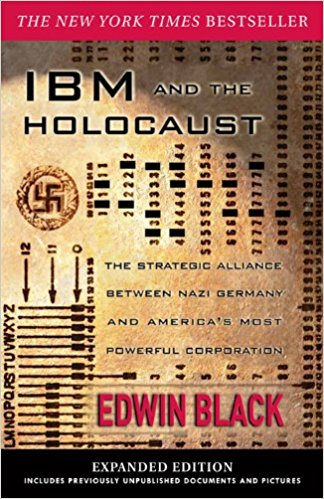 IBM and the Holocaust: The Strategic Alliance Between Nazi Germany and America's Most Powerful Corporation – by Edwin Black